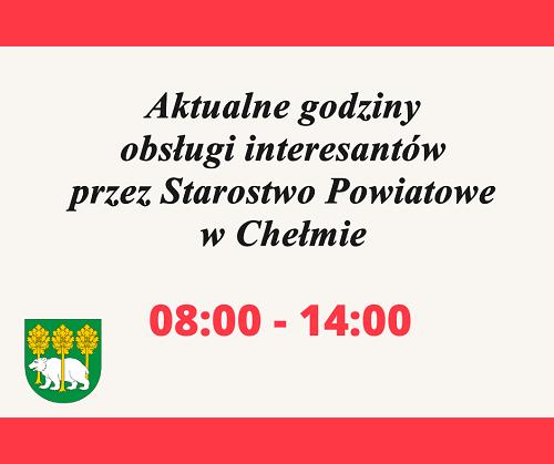 Aktualne godziny obsługi interesantów przezStarostwo Powiatowe wChełmie: 08:00-14:00