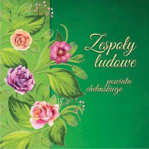 Album Zespoły Ludowe Powiatu Chełmskiego